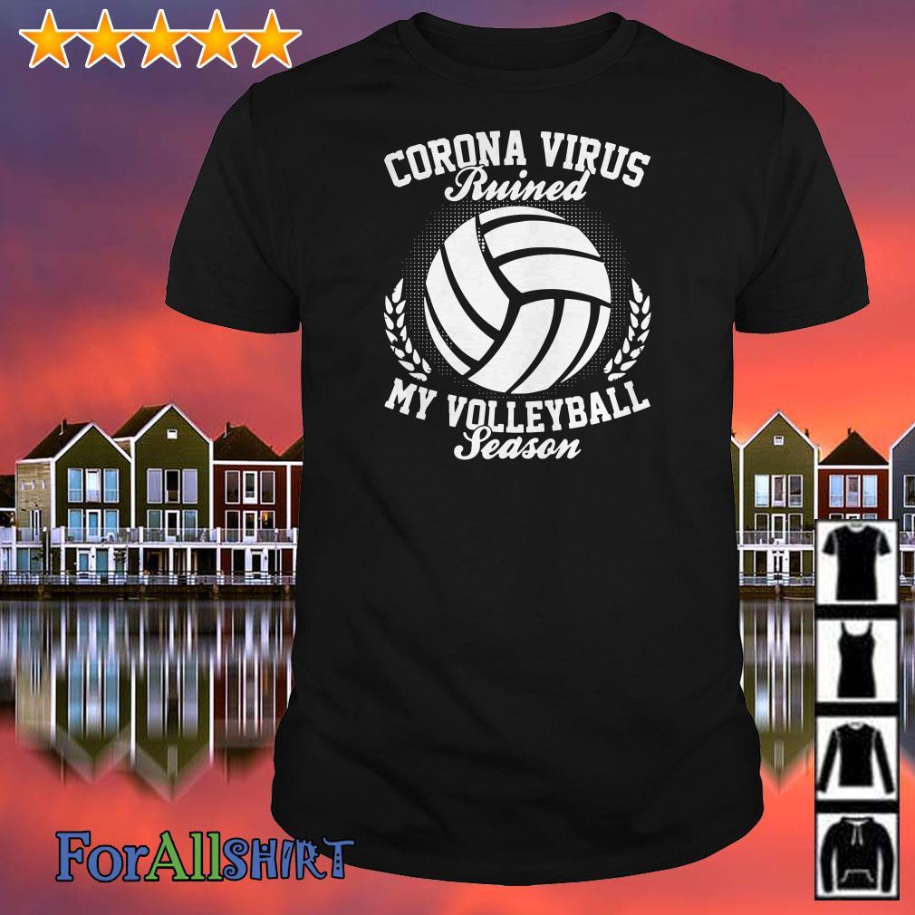 Corona Virus ruiner my Volleyball season shirt