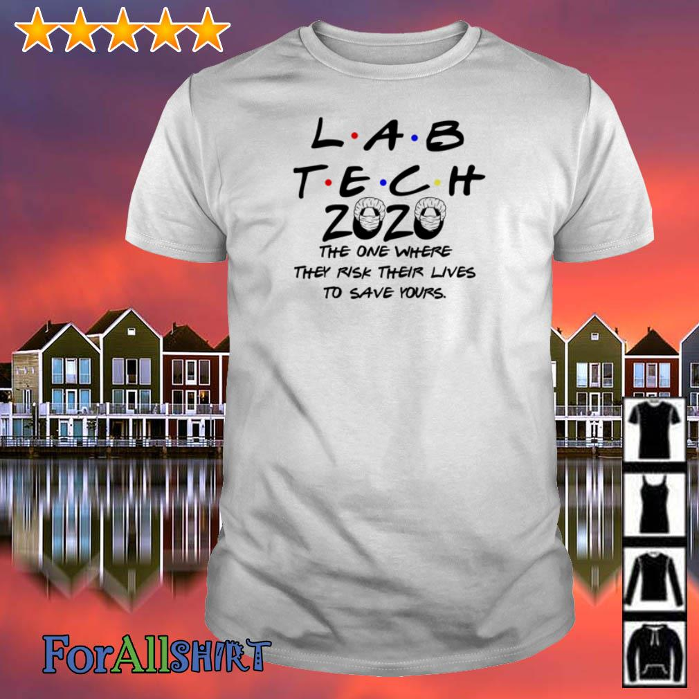 Labtech 2020 the one where they risk their lives to save yours shirt
