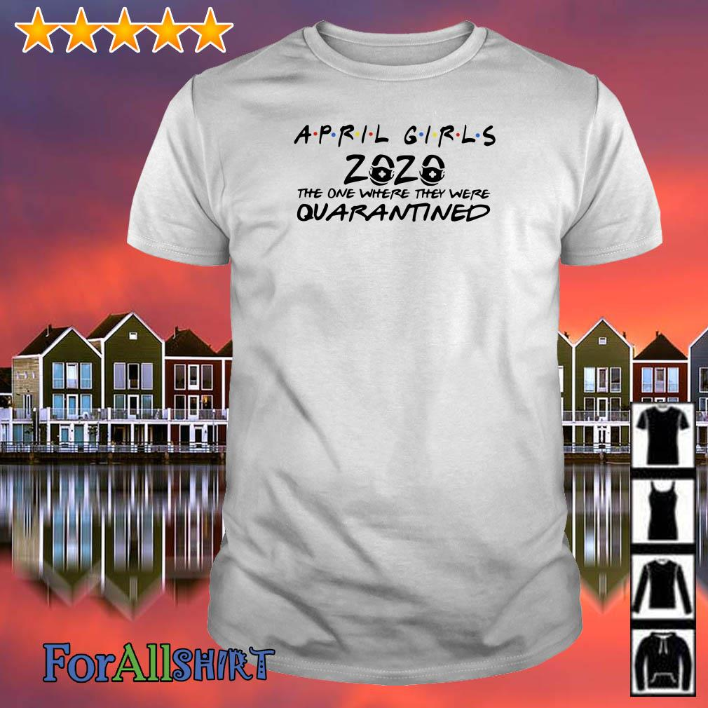 April Girls 2020 the one where they were quarantined shirt