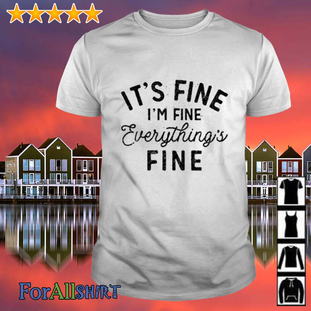 It S Fine I M Fine Everything S Fine Shirt Hoodie Sweater And V Neck T Shirt