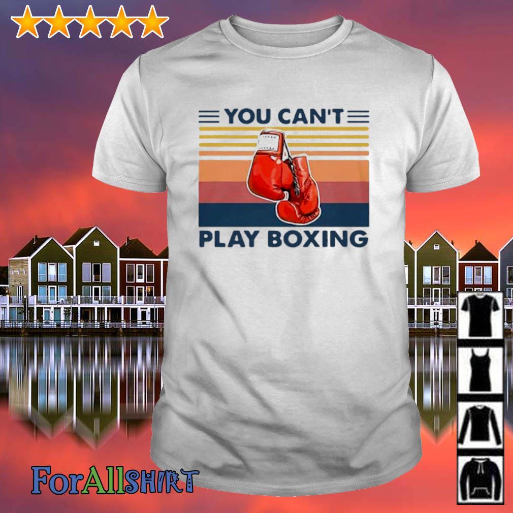 You Can T Play Boxing Shirt: Top Shirt Forallshirt On 2020/07/20