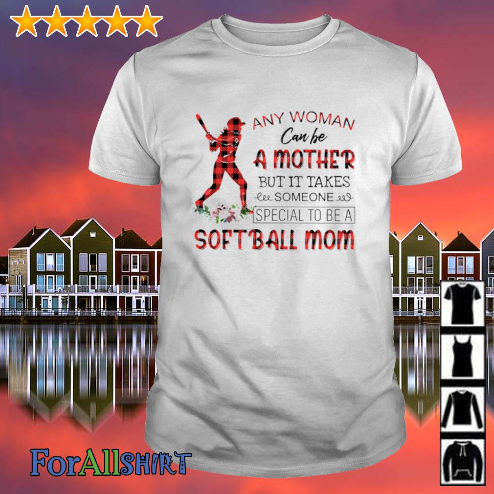 Any woman can be a mother but it takes someone special to be a softball mom shirt