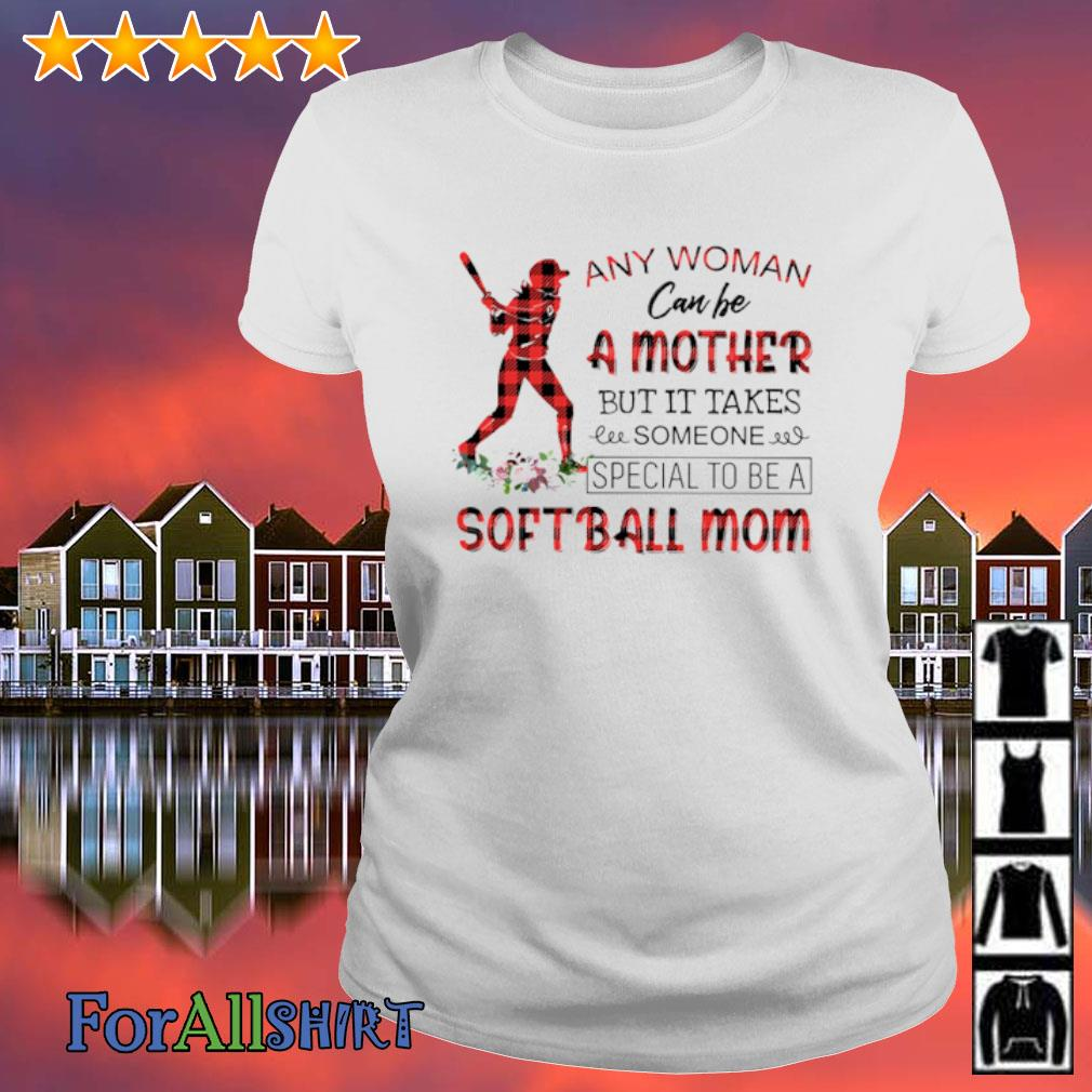 Any woman can be a mother but it takes someone special to be a softball mom s ladies tee
