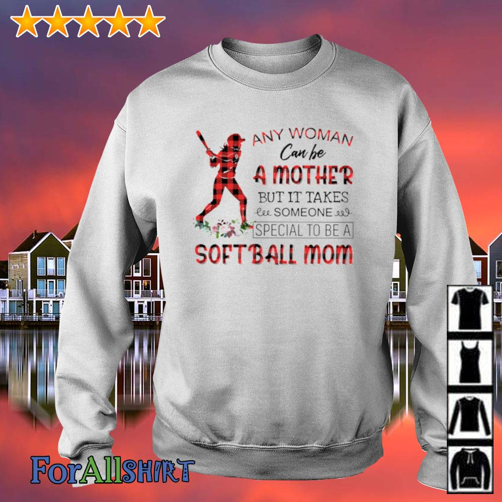 Any woman can be a mother but it takes someone special to be a softball mom s sweater