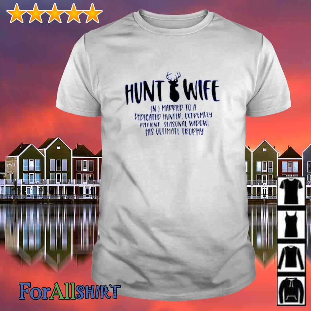 Hunt wife married to a dedicated hunter shirt
