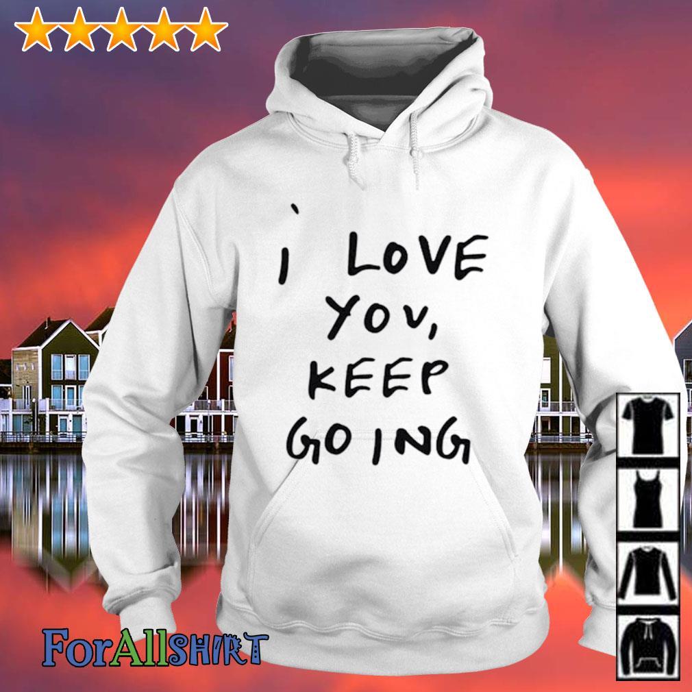 I Love You Keep Going s hoodie