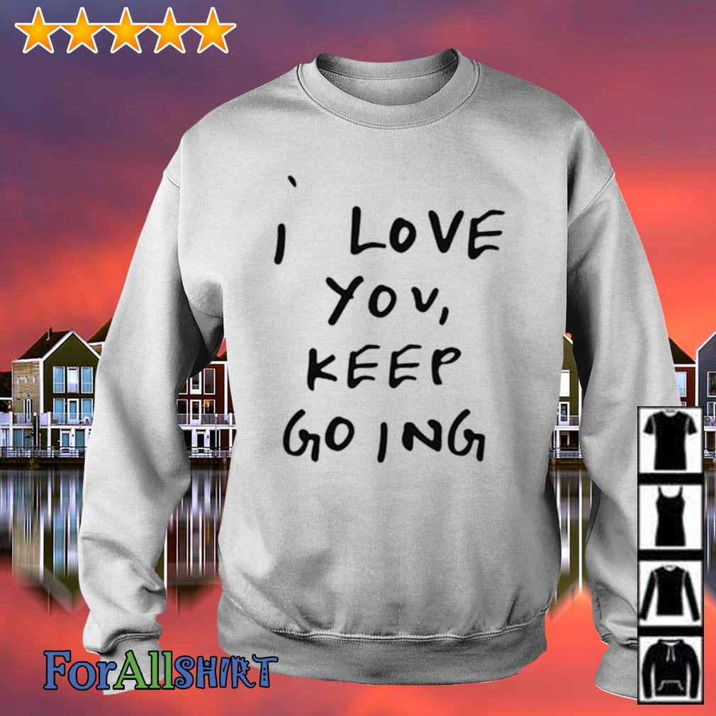I Love You Keep Going s sweater
