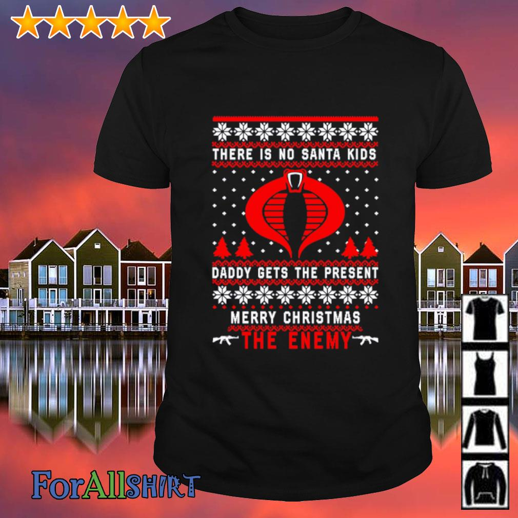 There is no Santa kids daddy gets the present merry Christmas the enemy sweater