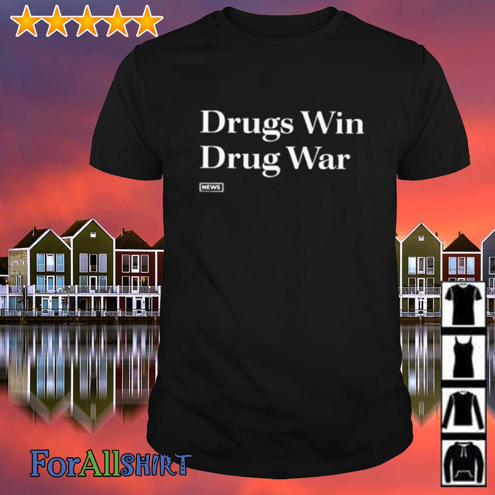 Drugs Win Drug War shirt