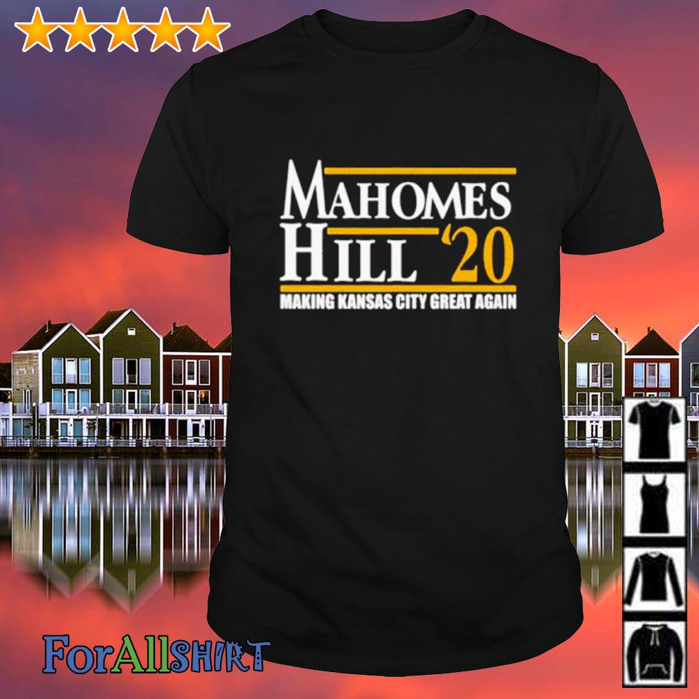 Mahomes Hill 2020 Make Kansas City Great again shirt