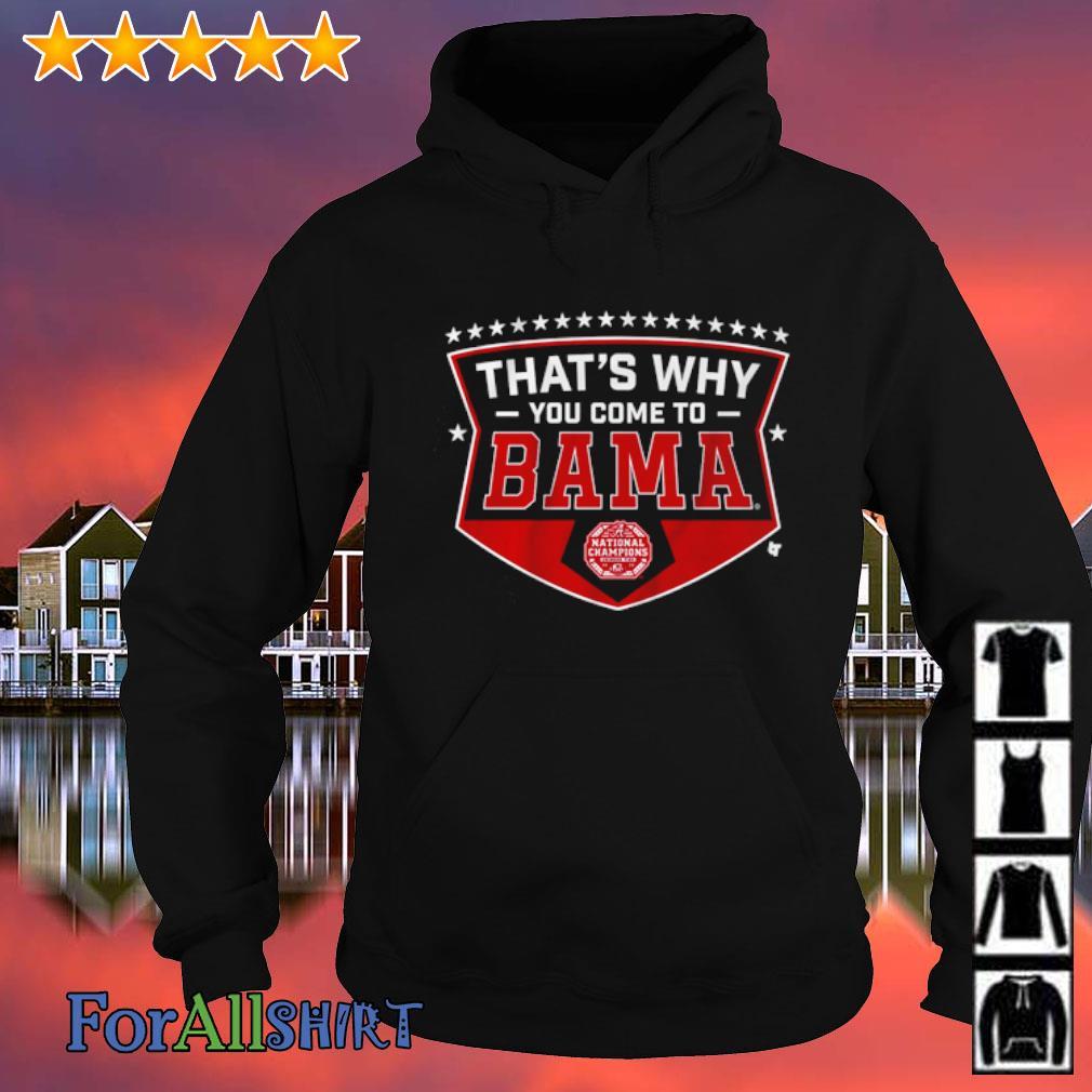 Alabama thatls why you come to Bama s hoodie
