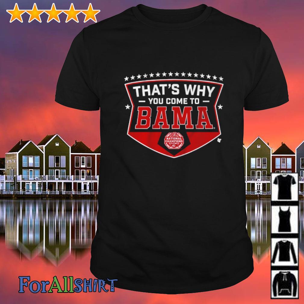 Alabama thatls why you come to Bama shirt