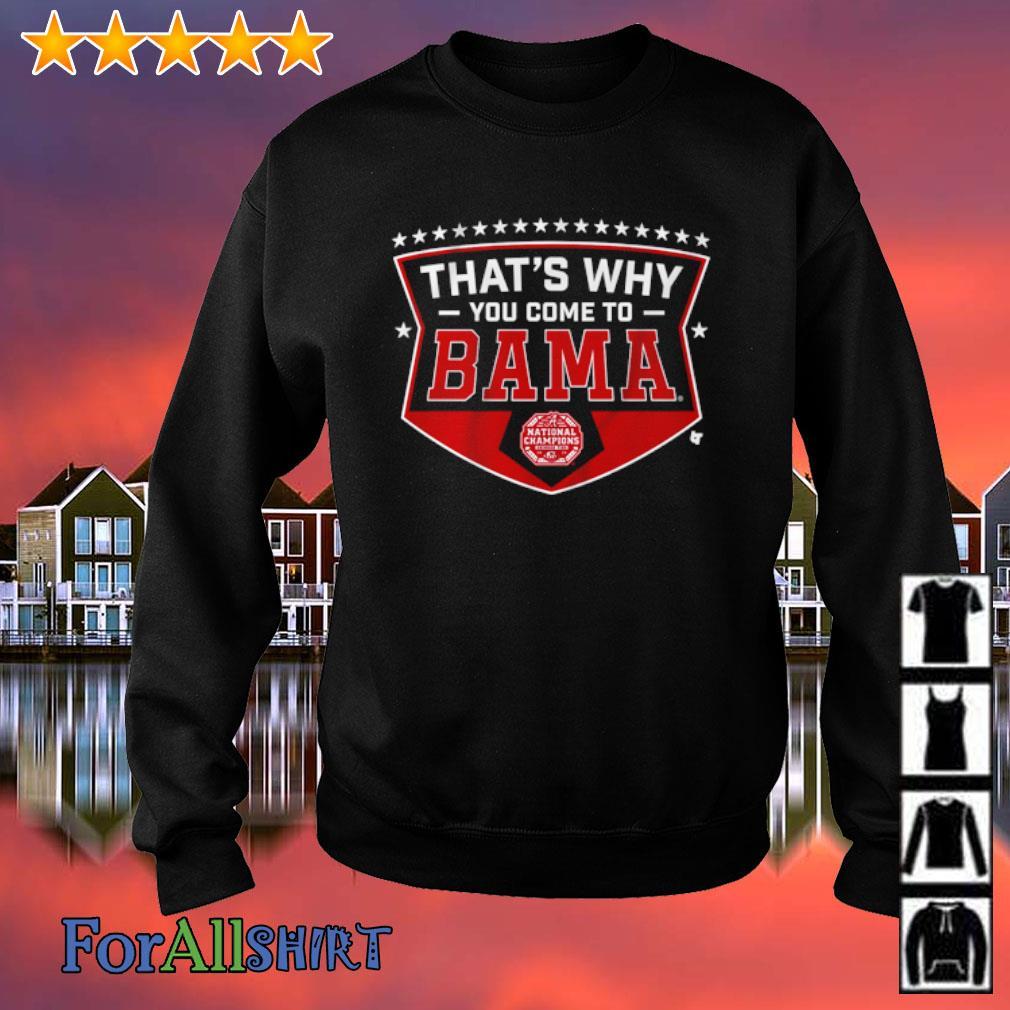 Alabama thatls why you come to Bama s sweatshirt