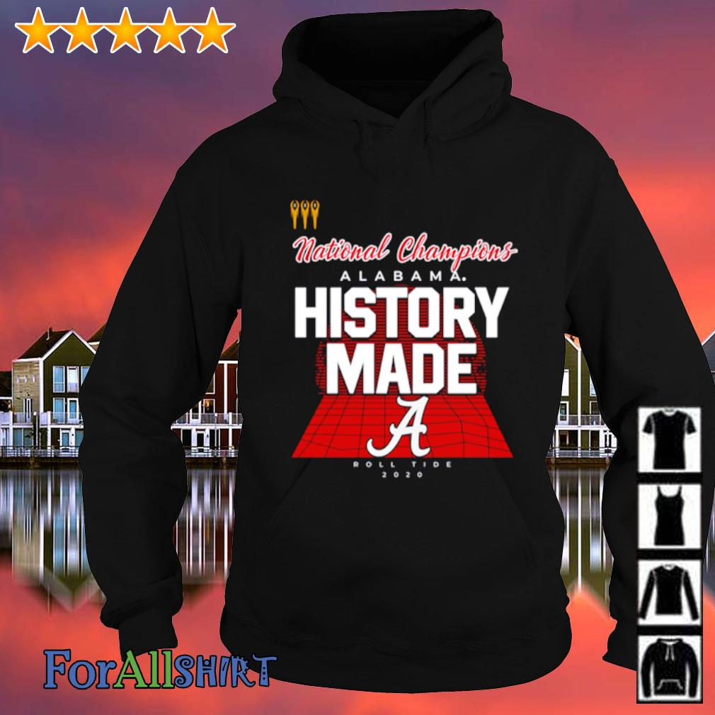 National Champions Alabama History made Roll Tide 2020 s hoodie